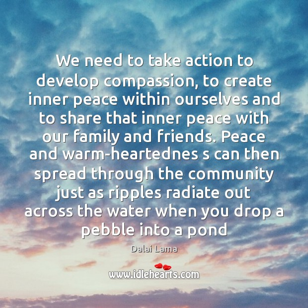 We need to take action to develop compassion, to create inner peace Image