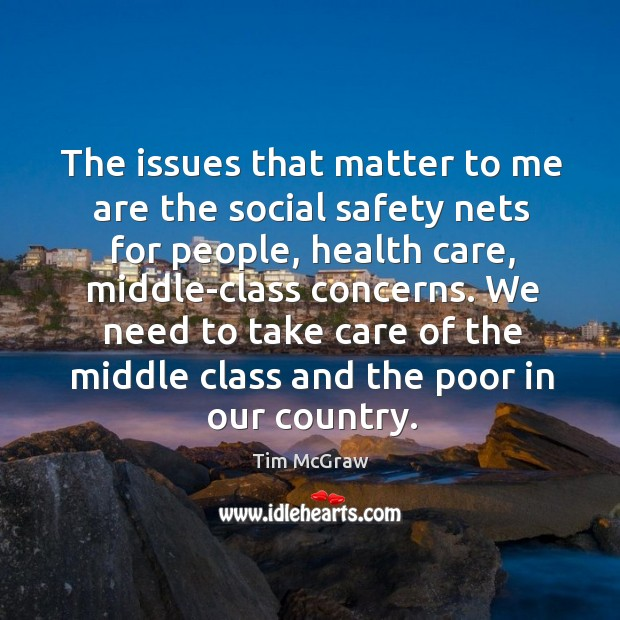 We need to take care of the middle class and the poor in our country. Image