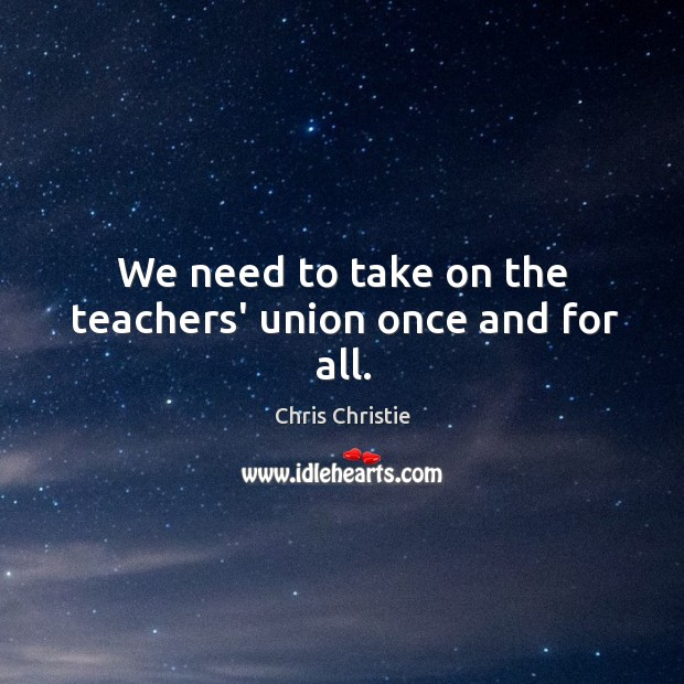 We need to take on the teachers' union once and for all. Image