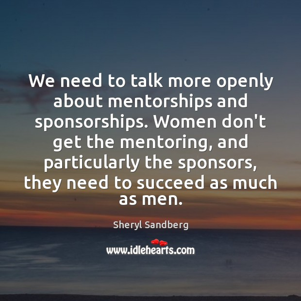 We need to talk more openly about mentorships and sponsorships. Women don't Image