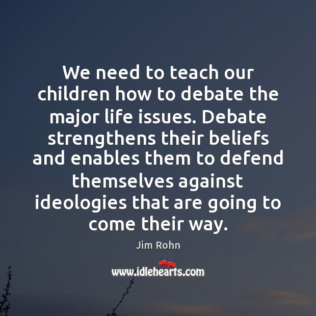 We need to teach our children how to debate the major life Jim Rohn Picture Quote