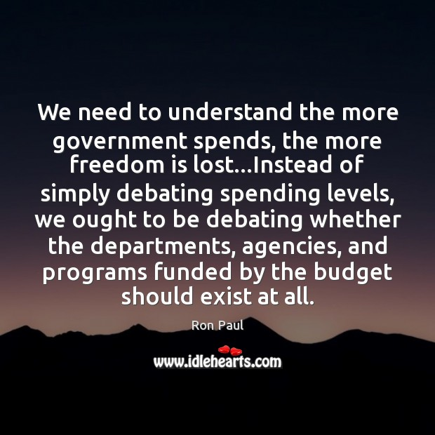 Image, We need to understand the more government spends, the more freedom is