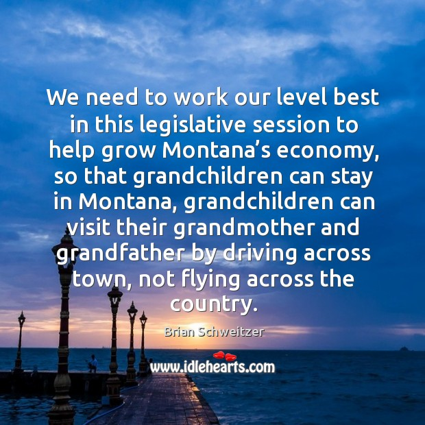 Image, We need to work our level best in this legislative session to help grow montana's economy