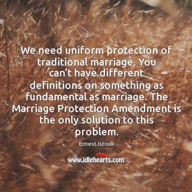 We need uniform protection of traditional marriage. Image