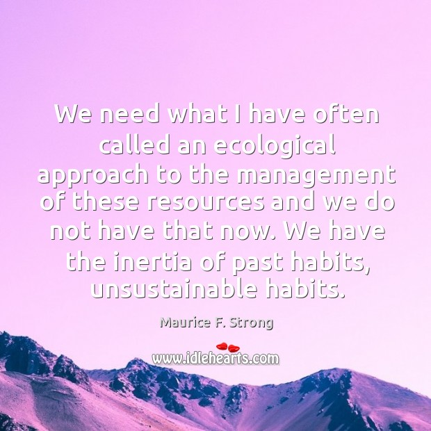 We need what I have often called an ecological approach to the management Image