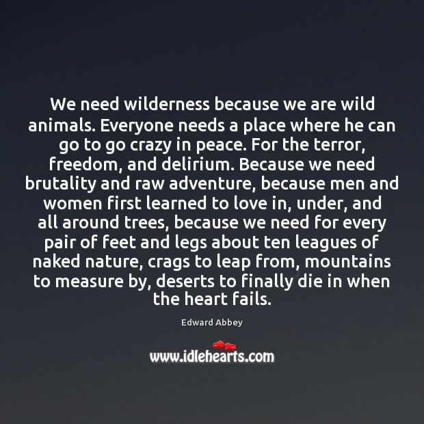 We need wilderness because we are wild animals. Everyone needs a place Image