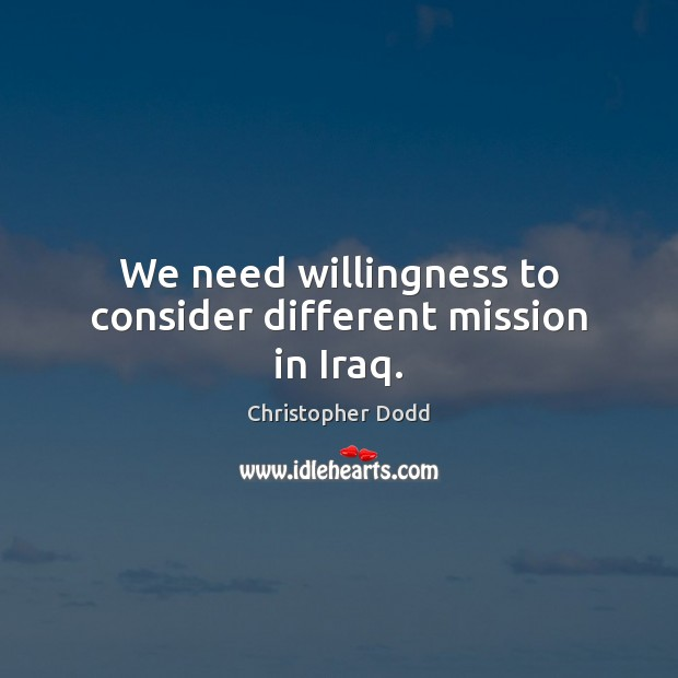 We need willingness to consider different mission in Iraq. Image