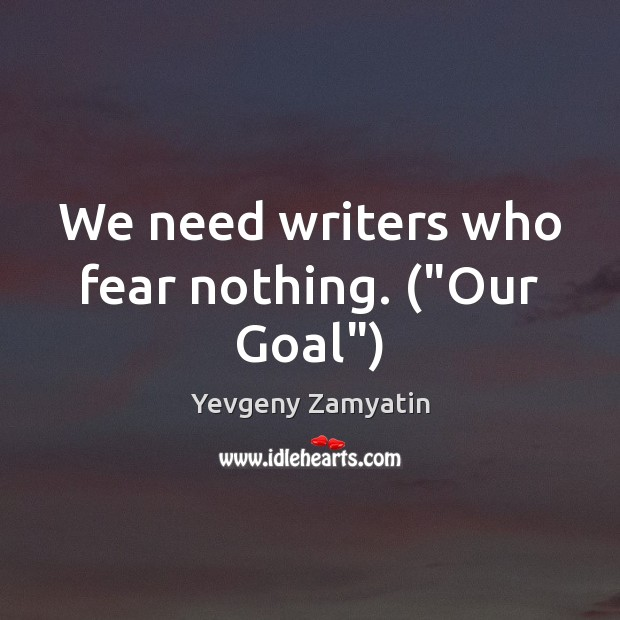 "Image, We need writers who fear nothing. (""Our Goal"")"
