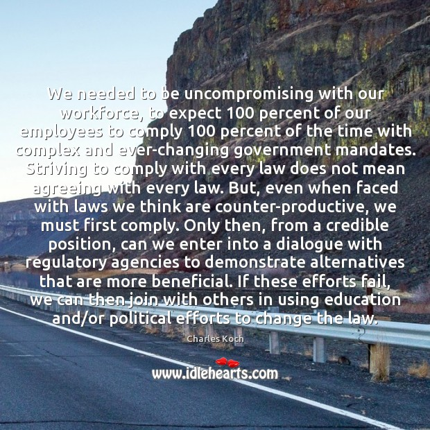 We needed to be uncompromising with our workforce, to expect 100 percent of Charles Koch Picture Quote