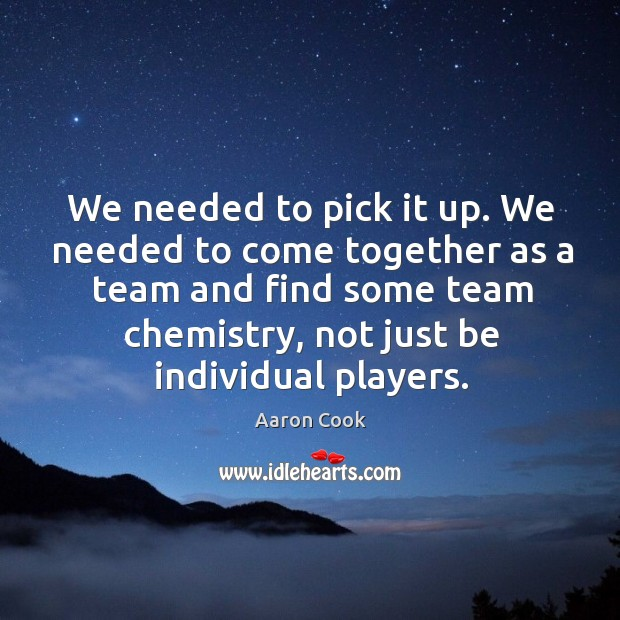 Image, We needed to pick it up. We needed to come together as a team and find some team chemistry, not just be individual players.