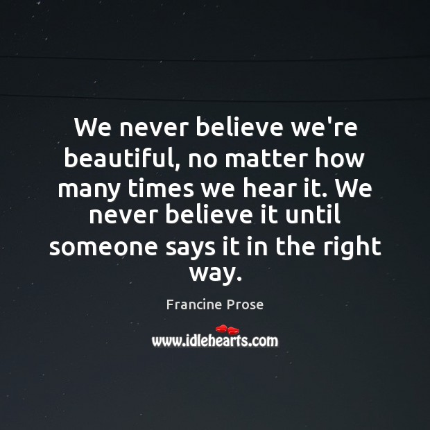 We never believe we're beautiful, no matter how many times we hear Image