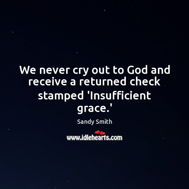 We never cry out to God and receive a returned check stamped 'Insufficient grace.' Image