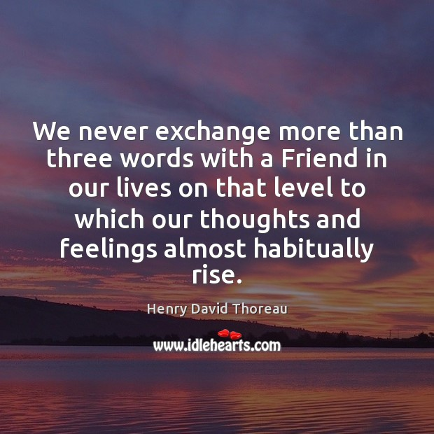 Image, We never exchange more than three words with a Friend in our