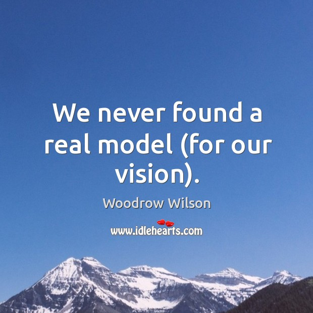 Image, We never found a real model (for our vision).