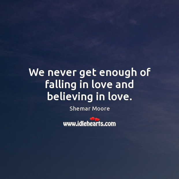 Image, We never get enough of falling in love and believing in love.