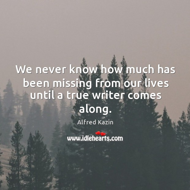We never know how much has been missing from our lives until a true writer comes along. Image