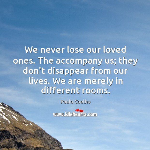 Image, We never lose our loved ones. The accompany us; they don't disappear