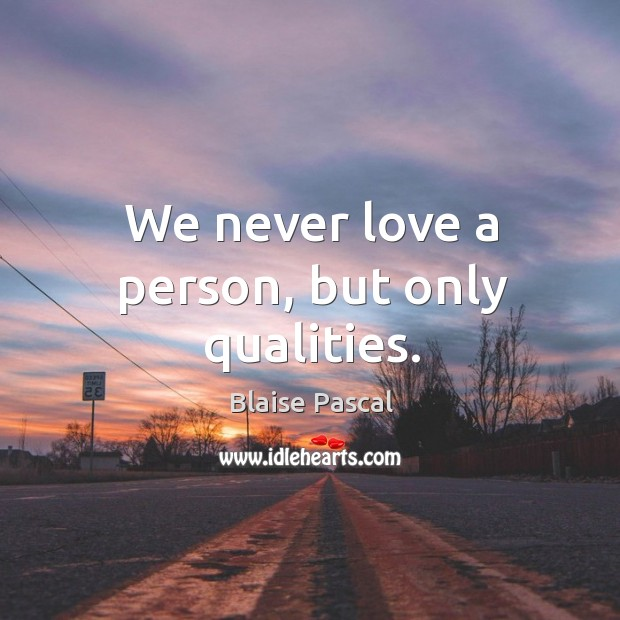 We never love a person, but only qualities. Image