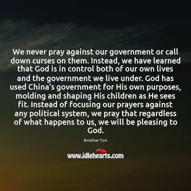 Image, We never pray against our government or call down curses on them.