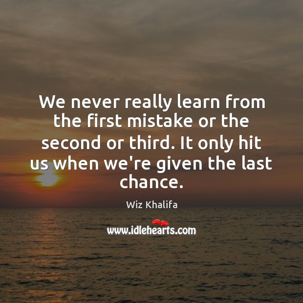 We never really learn from the first mistake or the second or Wiz Khalifa Picture Quote