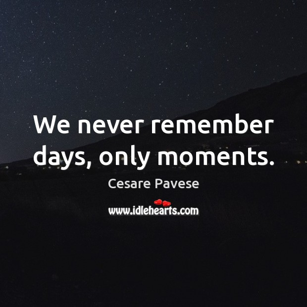 We never remember days, only moments. Image