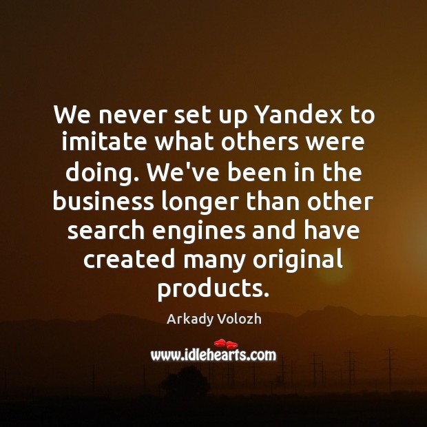 Image, We never set up Yandex to imitate what others were doing. We've