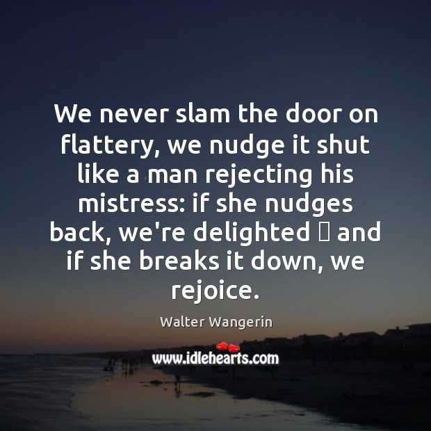We never slam the door on flattery, we nudge it shut like Image