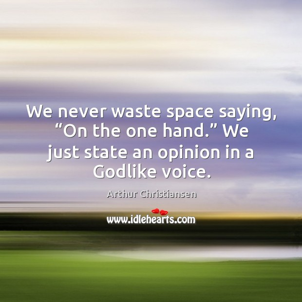 """We never waste space saying, """"on the one hand."""" we just state an opinion in a Godlike voice. Arthur Christiansen Picture Quote"""
