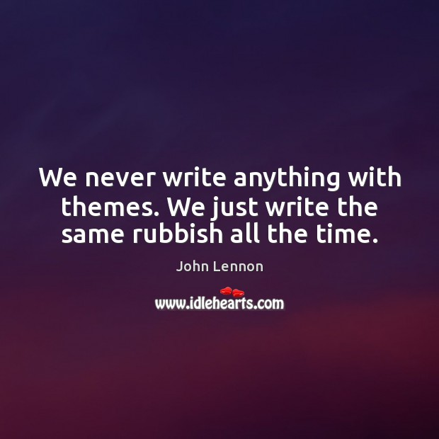 Image, We never write anything with themes. We just write the same rubbish all the time.