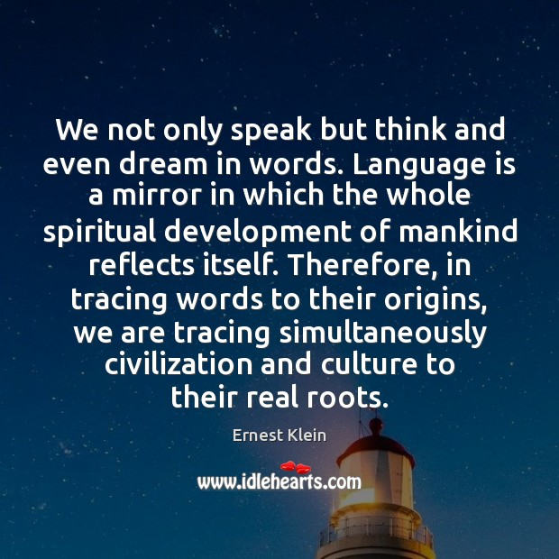We not only speak but think and even dream in words. Language Image