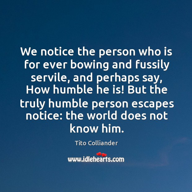 We notice the person who is for ever bowing and fussily servile, Image