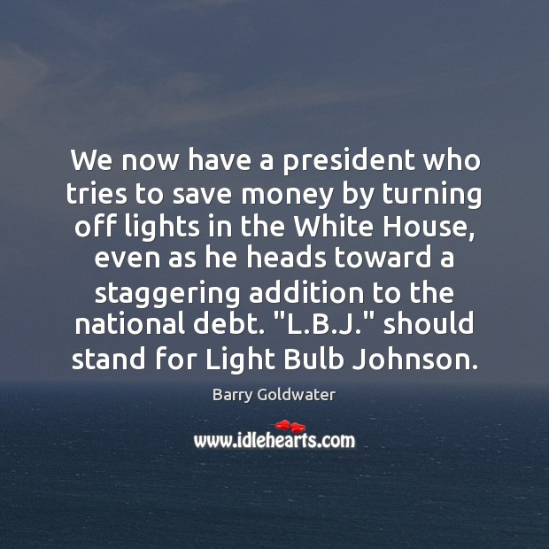 Image, We now have a president who tries to save money by turning