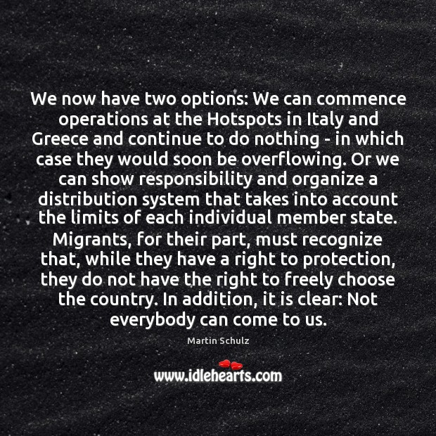 We now have two options: We can commence operations at the Hotspots Martin Schulz Picture Quote