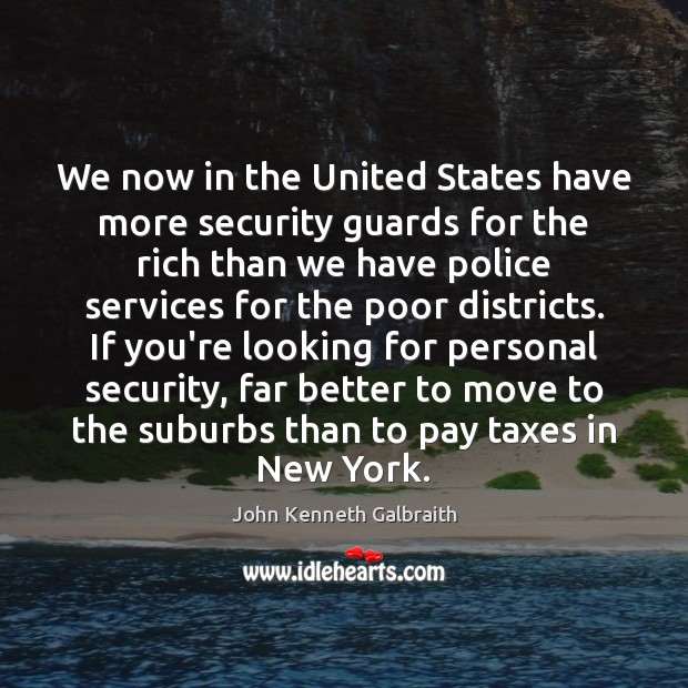 We now in the United States have more security guards for the John Kenneth Galbraith Picture Quote