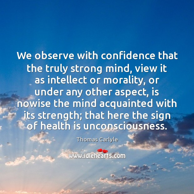 Image, We observe with confidence that the truly strong mind, view it as