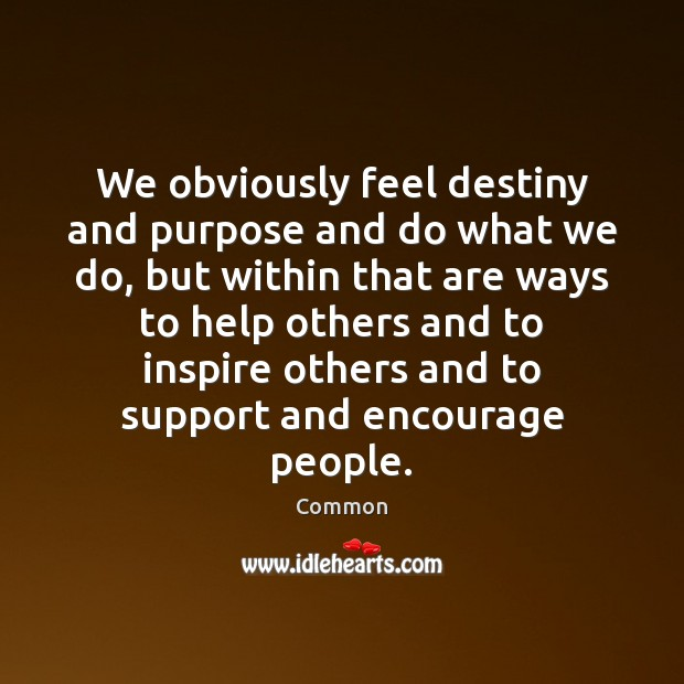 We obviously feel destiny and purpose and do what we do, but Image