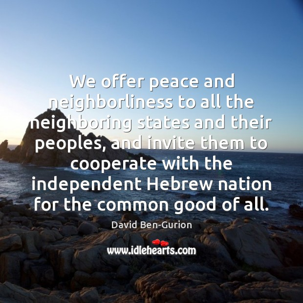 We offer peace and neighborliness to all the neighboring states and their Cooperate Quotes Image