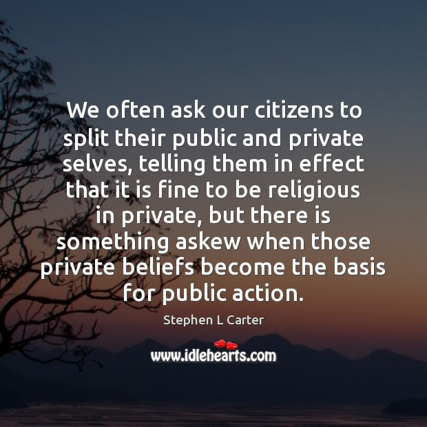 We often ask our citizens to split their public and private selves, Image