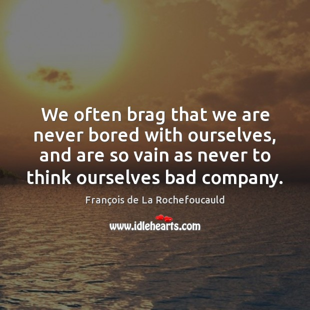 Image, We often brag that we are never bored with ourselves, and are