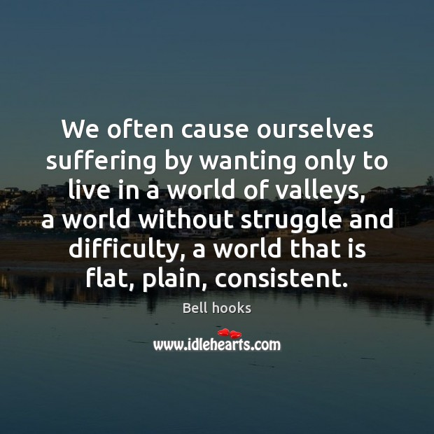 Image, We often cause ourselves suffering by wanting only to live in a