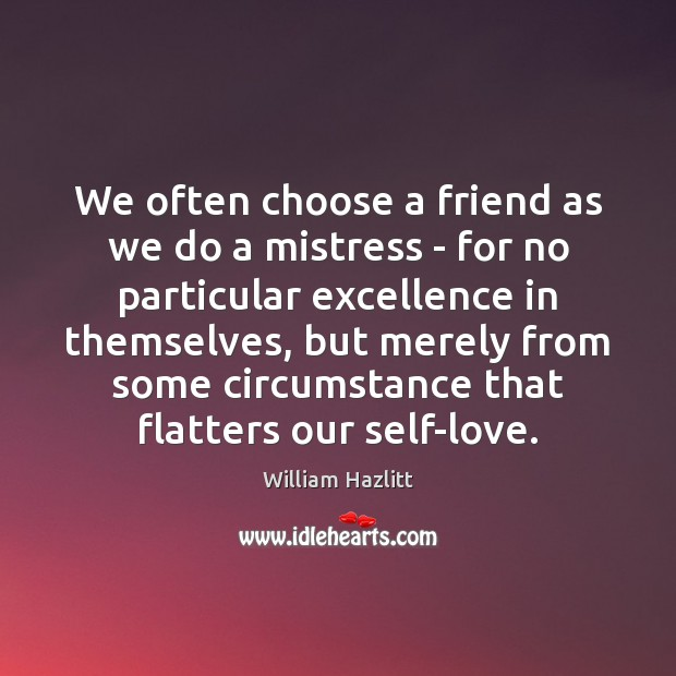 Image, We often choose a friend as we do a mistress – for