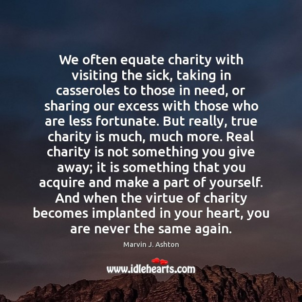 We often equate charity with visiting the sick, taking in casseroles to Charity Quotes Image
