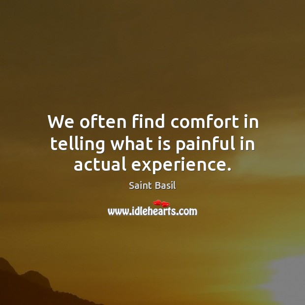 Image, We often find comfort in telling what is painful in actual experience.