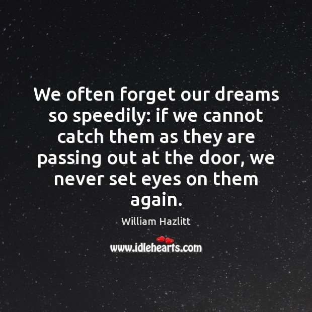 We often forget our dreams so speedily: if we cannot catch them Image
