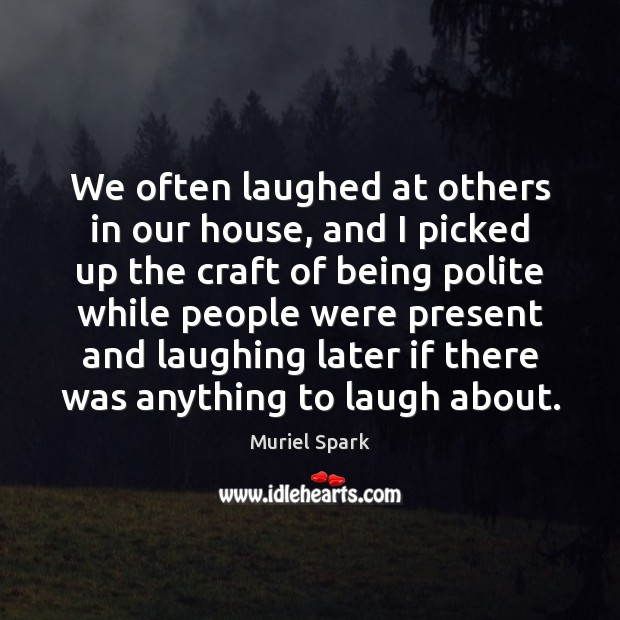 We often laughed at others in our house, and I picked up Image