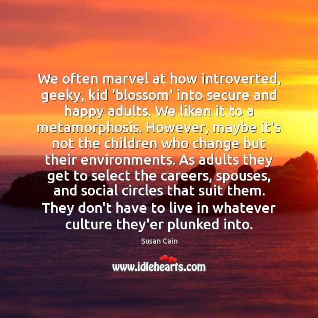We often marvel at how introverted, geeky, kid 'blossom' into secure and Susan Cain Picture Quote