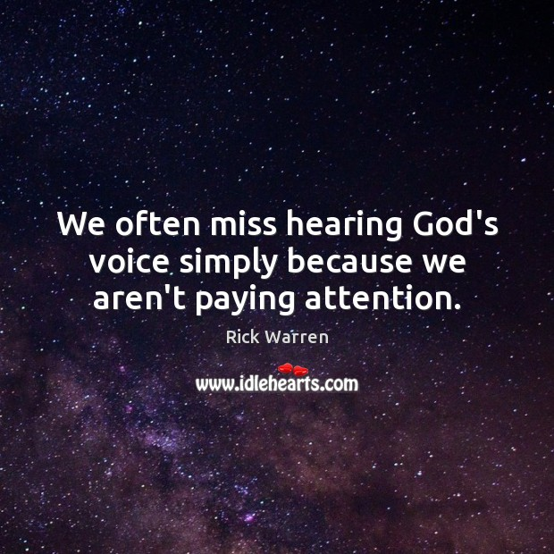We often miss hearing God's voice simply because we aren't paying attention. Rick Warren Picture Quote