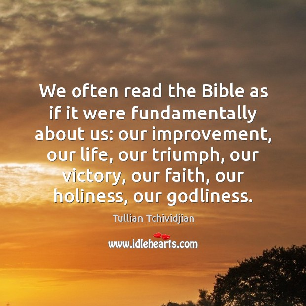 We often read the Bible as if it were fundamentally about us: Tullian Tchividjian Picture Quote