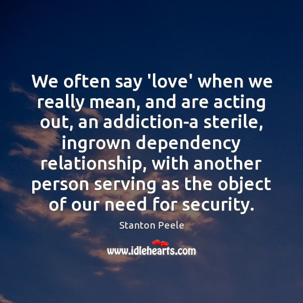 Image, We often say 'love' when we really mean, and are acting out,