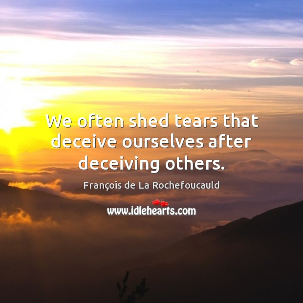 Image, We often shed tears that deceive ourselves after deceiving others.